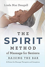 The SPIRIT Method of Massage for Seniors: Raising the Bar...A Primer for Massage Therapists and Caregivers