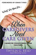 Twylia Reid - When Caregivers Need Care Given